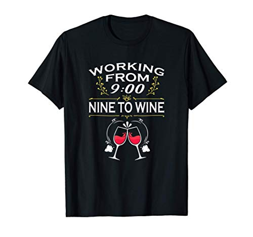 Trabajando de nueve a vino Wineglas Pinta de vino Camiseta