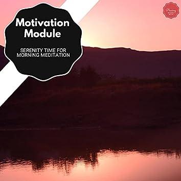 Motivation Module - Serenity Time For Morning Meditation