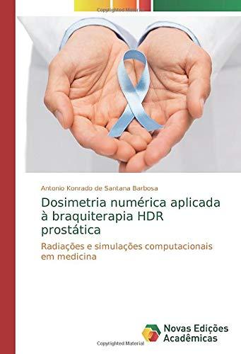 Dosimetria numérica aplicada à braquiterapia HDR prostática: Radiações e simulações computacionais em medicina