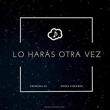 Lo Harás Otra Vez (feat. Primera Fe & Sofía Cáceres)