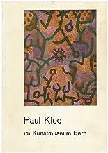 Paul Klee Im Kunstmuseum Bern. Werke Aus Dem Besitz Der Paul Klee-Stiftung, Der Hermann Und Margrit Rupf-Stiftung, Der Professor Max Huggler-Stiftung ... (Katalog. Bearb. Von Sandor Kuthy. )