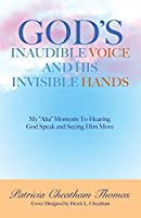 God's Inaudible Voice and His Invisible Hands: My Aha Moments to Hearing God Speak and Seeing Him Move