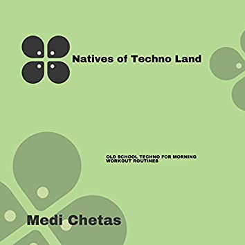 Natives Of Techno Land - Old School Techno For Morning Workout Routines