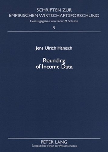 Rounding of Income Data: An Empirical Analysis of the Quality of Income Data with Respect to Rounded Values and Income Brackets with Data from the ... zur empirischen Wirtschaftsforschung, Band 9)