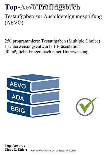 Top-Aevo Prüfungsbuch - Übungsaufgaben zur Ausbildereignungsprüfung: 250 Testaufgaben zur Prüfungsvorbereitung Ausbildung der Ausbilder / AdA by Claus-Günter Ehlert (2015-11-01)