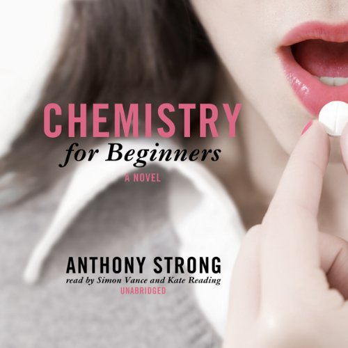 Chemistry for Beginners     A Novel              By:                                                                                                                                 Anthony Strong                               Narrated by:                                                                                                                                 Simon Vance,                                                                                        Kate Reading                      Length: 8 hrs and 52 mins     50 ratings     Overall 3.3
