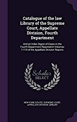 Catalogue of the law Library of the Supreme Court, Appellate Division, Fourth Department: And an Index Digest of Cases in the Fourth Department ... 1-115 of the Appellate Division Reports