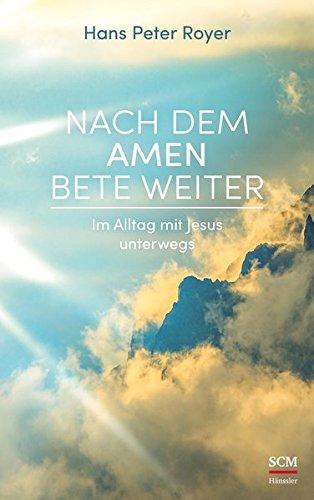 Nach dem Amen bete weiter: Im Alltag mit Jesus unterwegs (Moderne Klassiker des Glaubens (2), Band 2)