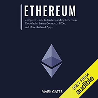 Ethereum: Complete Guide to Understanding Ethereum, Blockchain, Smart Contracts, ICOs, and Decentralized Apps audiobook cover art