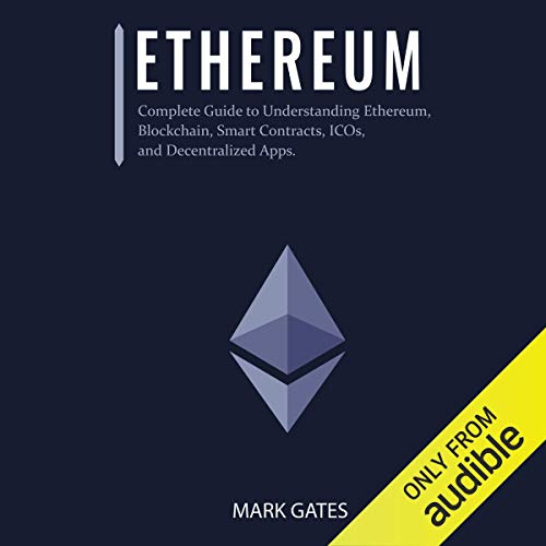 Ethereum: Complete Guide to Understanding Ethereum, Blockchain, Smart Contracts, ICOs, and Decentralized Apps cover art
