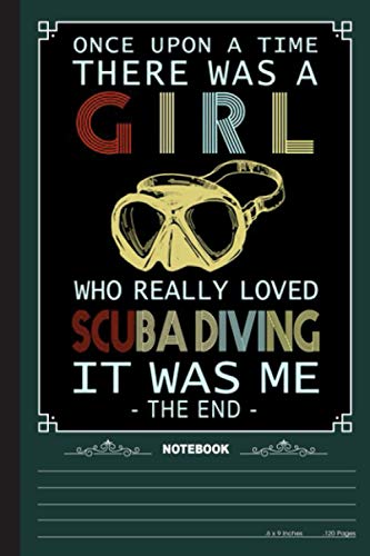 Once Upon A time There Was A Girl Who Really Loved Scuba Diving Notebook: A Notebook, Journal Or Diary For Suba Diving Lover - 6 x 9 inches, College Ruled Lined Paper, 120 Pages