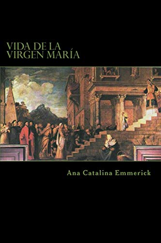 Vida de la Virgen María: Según las visiones de Ana Catalina Emmerick