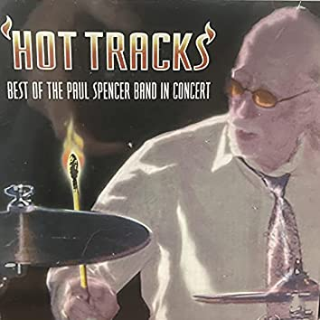 Hot Tracks Best Of The Paul Spencer Band In Concert