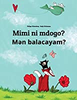 Mimi Ni Mdogo? Men Balacayam?: Swahili-Azerbaijani: Children's Picture Book (Bilingual Edition)
