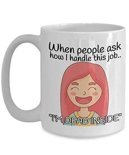 N\A Taza de café Divertida de la Enfermera - Cuando la Gente Pregunta cómo manejo Este Trabajo, Estoy Muerto por Dentro BFF, Amigo, compañero de Trabajo, Jefe, Santa Secreto, Cumple