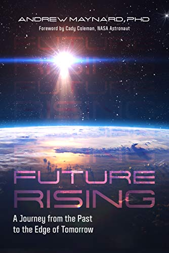 Compare Textbook Prices for Future Rising: A Journey from the Past to the Edge of Tomorrow Future of Humanity, Social Aspects of Technology  ISBN 9781642502633 by Maynard, Andrew,Coleman, Cady