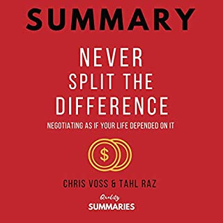 Summary: Never Split the Difference by Chris Voss and Tahl Raz     Negotiating as If Your Life Depended on It              By:                                                                                                                                 Quality Summaries                               Narrated by:                                                                                                                                 David Margittai                      Length: 1 hr and 13 mins     38 ratings     Overall 4.7