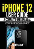 iPhone 12 User Guide: A Complete User Manual for Beginners and Pro with Useful Tips & Tricks for the New Apple iPhone 12 (English Edition)