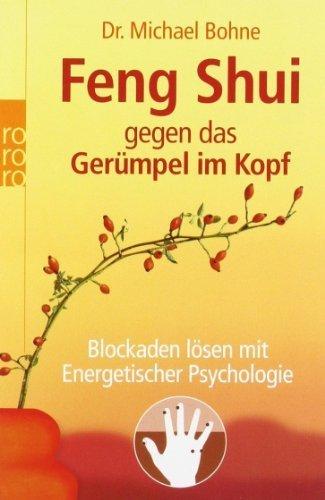 Feng Shui gegen das Gerümpel im Kopf: Blockaden lösen mit Energetischer Psychologie von Bohne. Michael (2007) Taschenbuch