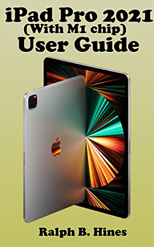 iPAD PRO 2021(with M1 chip) user guide: The Complete Step by Steps Manual for Beginners and Seniors to Operate the New iPad pro 2021 Model with Screenshot, ... Gestures Tips and Tricks. (English Edition)
