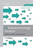 55 Stundeneinstiege Deutsch: einfach, kreativ, motivierend (1. bis 4. Klasse) (Stundeneinstiege Grundschule)