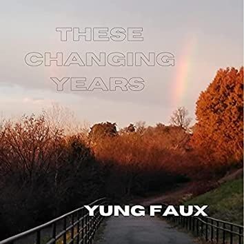 these changing years