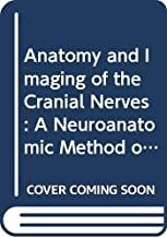 Anatomy and Imaging of the Cranial Nerves: A Neuroanatomic Method of Investigation Using Magnetic Resonance Imaging (MRI AND COMPUTED TOMOGRAPHY) (English and French Edition)