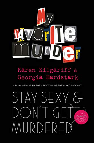 Stay Sexy and Don\'t Get Murdered: The Definitive How-To Guide From the My Favorite Murder Podcast (English Edition)