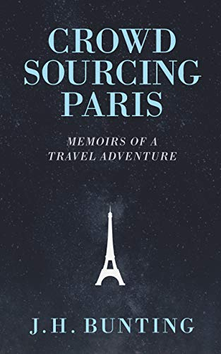 Crowdsourcing Paris: Memoirs of a Travel Adventure (Crowdsource Adventure Book 1)