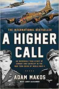 A Higher Call: An Incredible True Story of Combat and Chivalry in the War-Torn Skies of World War II-[By Adam Makos] - [Paperback] :: Best sold book in - German History
