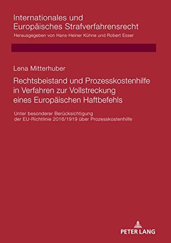 Rechtsbeistand und Prozesskostenhilfe in Verfahren zur Vollstreckung eines Europäischen Haftbefehls: Unter besonderer Berücksichtigung der EU-Richtlinie ... und Europäisches Strafverfahrensrecht 20)