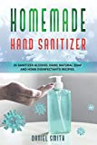 HOMEMADE HAND SANITIZER: 35 Recipes to make your own Hand Anti-bacterial, Natural Soap and Home Disinfectants