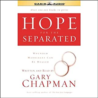 Hope for the Separated     Wounded Marriages Can Be Healed              By:                                                                                                                                 Gary Chapman                               Narrated by:                                                                                                                                 Gary Chapman                      Length: 3 hrs and 56 mins     231 ratings     Overall 4.6