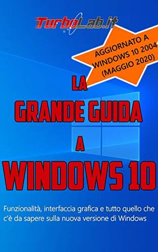 La Grande Guida a Windows 10 - 4a edizione aggiornata a Windows 10 2004 (Maggio 2020): Funzionalità, interfaccia grafica e tutto quello che c'è da sapere sulla nuova versione di Windows.