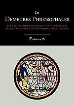 Les Demeures Philosophales Et Le Symbolisme Hermetique Dans Ses Rapports Avec L'Art Sacre Et L'Esoterisme Du Grand-Oeuvre de Fulcanelli