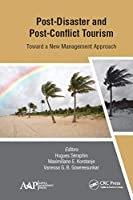 Post-Disaster and Post-Conflict Tourism: Toward a New Management Approach