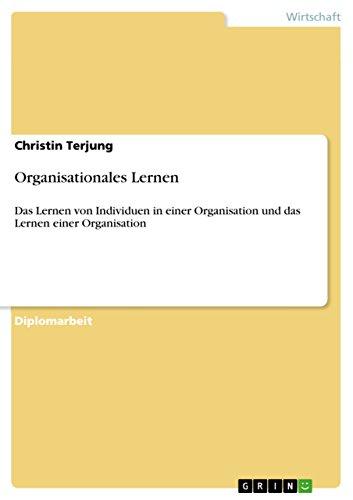 Organisationales Lernen: Das Lernen von Individuen in einer Organisation und das Lernen einer Organisation