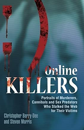 Online Killers: Portraits of Murderers, Cannibals and Sex Predators Who Stalked the Web for Their Victims by Christopher Berry-Dee Steven Morris(2010-05-18)