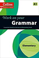 Work on Your Grammar: A Practice Book for Learners at Elementary Level (Collins Work on Your)