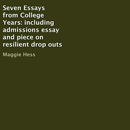 Seven Essays from College Years: Including Admissions Essay and Piece on Resilient Drop Outs audiobook cover art