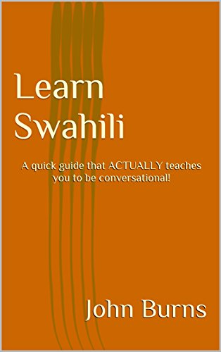 Learn Swahili: A quick guide that ACTUALLY teaches you to be conversational! (English Edition)