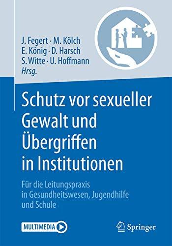 Schutz vor sexueller Gewalt und Übergriffen in Institutionen: Für die Leitungspraxis in Gesundheitswesen, Jugendhilfe und Schule
