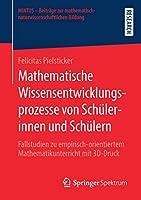 Mathematische Wissensentwicklungsprozesse von Schuelerinnen und Schuelern: Fallstudien zu empirisch-orientiertem Mathematikunterricht mit 3D-Druck (MINTUS – Beitraege zur mathematisch-naturwissenschaftlichen Bildung)