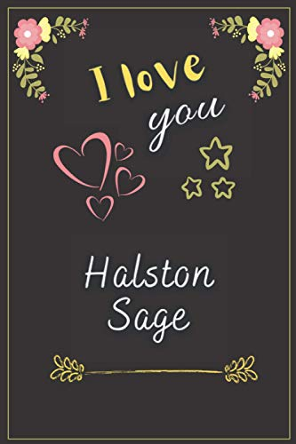 "I Love you Halston Sage: Elegant Blank Lined Notebook for Fans, Make it a Great Gift idea in the Happiest Life Moments or Keep it for your Self, Journal (6"" x 9"") & 120 Pages for Multiple uses."