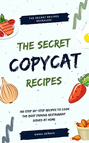 Copycat Recipes: +130 Step-by-Step Recipes to cook the most famous restaurant dishes at home, save money and dramatically improve your cooking skills.(Olive Garden, Red Lobster, Ap