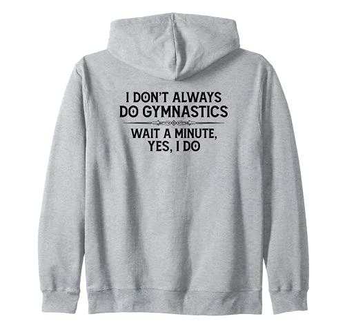 Gymnast Gifts - I Don't Always Do Gymnastics Yes I Do Funny Sudadera con Capucha