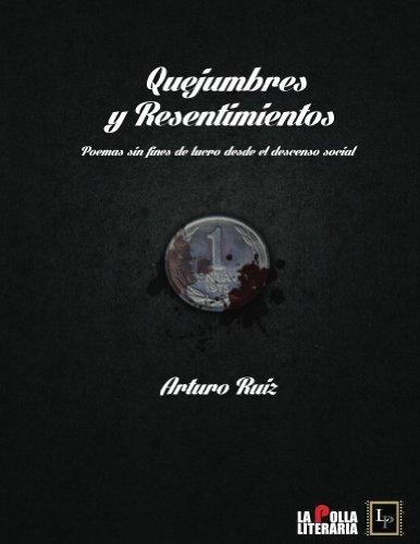 Quejumbres y Resentimientos: Poemas sin fines de lucro desde...