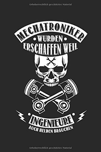 Mechatroniker Wurden Erschaffen Weil Ingenieure Auch Helden Brauchen: Notizbuch/Tagebuch/Aufgabenbuch/120 Seiten/Linien Seiten, 6x9 Zoll