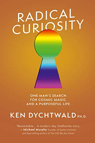Compare Textbook Prices for Radical Curiosity: One Man's Search for Cosmic Magic and a Purposeful Life  ISBN 9781951213312 by Dychtwald PH.D, Ken