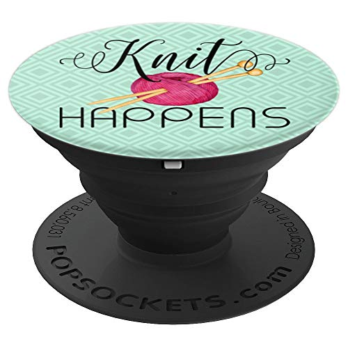 Funny Knitting Knitter Gift Knit Happens - PopSockets Grip and Stand for Phones and Tablets